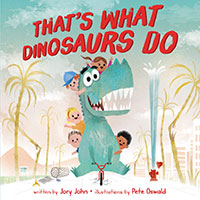 That's What Dinosaurs Do, by Jory John